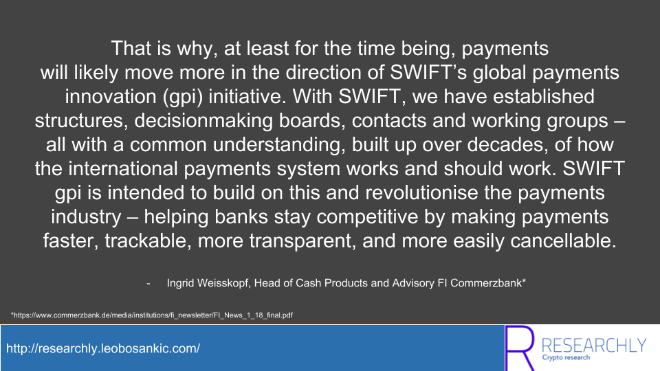 Ingrid Weisskopf, Head of Cash Products and Advisory FI Commerzbank on the use of Blockchains vs. SWIFT gpi for payments (https://www.commerzbank.de/media/institutions/fi_newsletter/FI_News_1_18_final.pdf)